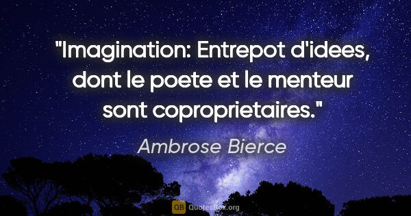 "Ambrose Bierce citation: ""Imagination: Entrepot d'idees, dont le poete et le menteur..."""