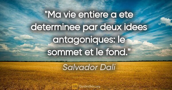 "Salvador Dali citation: ""Ma vie entiere a ete determinee par deux idees antagoniques:..."""