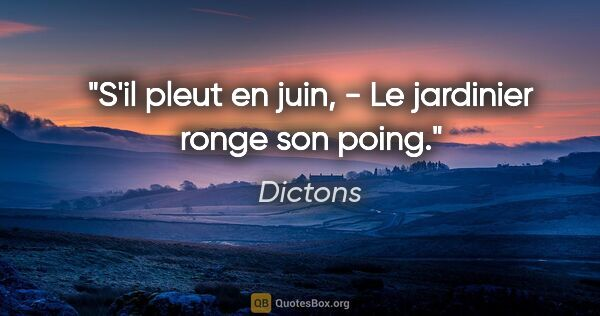 "Dictons citation: ""S'il pleut en juin, - Le jardinier ronge son poing."""