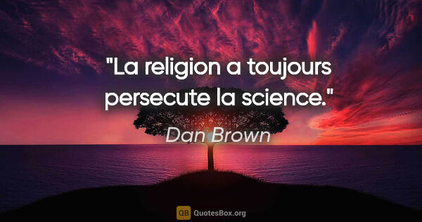 "Dan Brown citation: ""La religion a toujours persecute la science."""