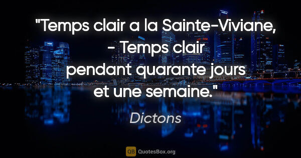 "Dictons citation: ""Temps clair a la Sainte-Viviane, - Temps clair pendant..."""