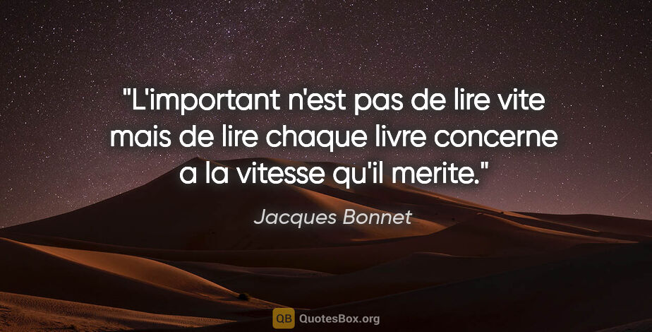 """Jacques Bonnet citation: """"L'important n'est pas de lire vite mais de lire chaque livre..."""""""