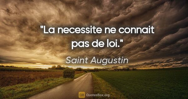 "Saint Augustin citation: ""La necessite ne connait pas de loi."""