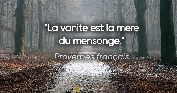 "Proverbes français citation: ""La vanite est la mere du mensonge."""