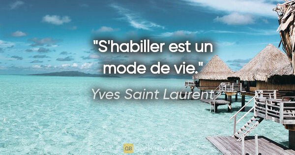 "Yves Saint Laurent citation: ""S'habiller est un mode de vie."""