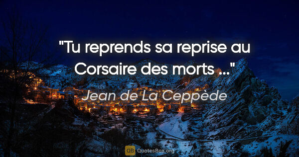 "Jean de La Ceppède citation: ""Tu reprends sa reprise au Corsaire des morts ..."""