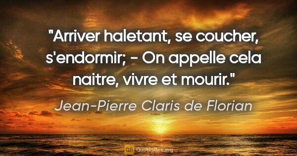 "Jean-Pierre Claris de Florian citation: ""Arriver haletant, se coucher, s'endormir; - On appelle cela..."""