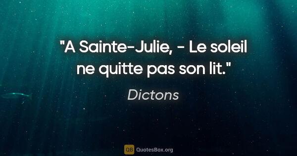 "Dictons citation: ""A Sainte-Julie, - Le soleil ne quitte pas son lit."""