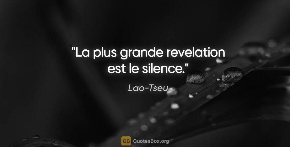 """Lao-Tseu citation: """"La plus grande revelation est le silence."""""""