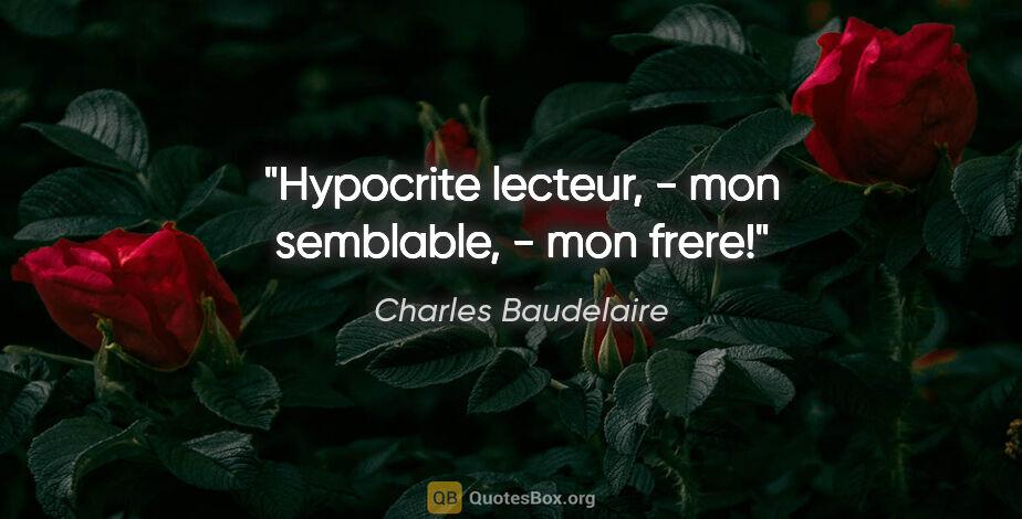 """Charles Baudelaire citation: """"Hypocrite lecteur, - mon semblable, - mon frere!"""""""