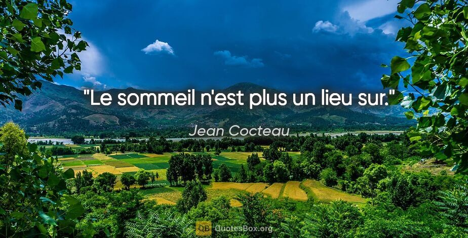 """Jean Cocteau citation: """"Le sommeil n'est plus un lieu sur."""""""