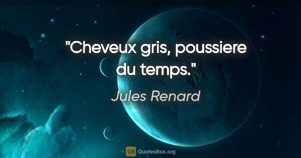 "Jules Renard citation: ""Cheveux gris, poussiere du temps."""