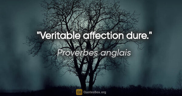 "Proverbes anglais citation: ""Veritable affection dure."""