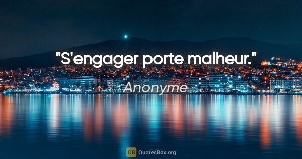 "Anonyme citation: ""S'engager porte malheur."""