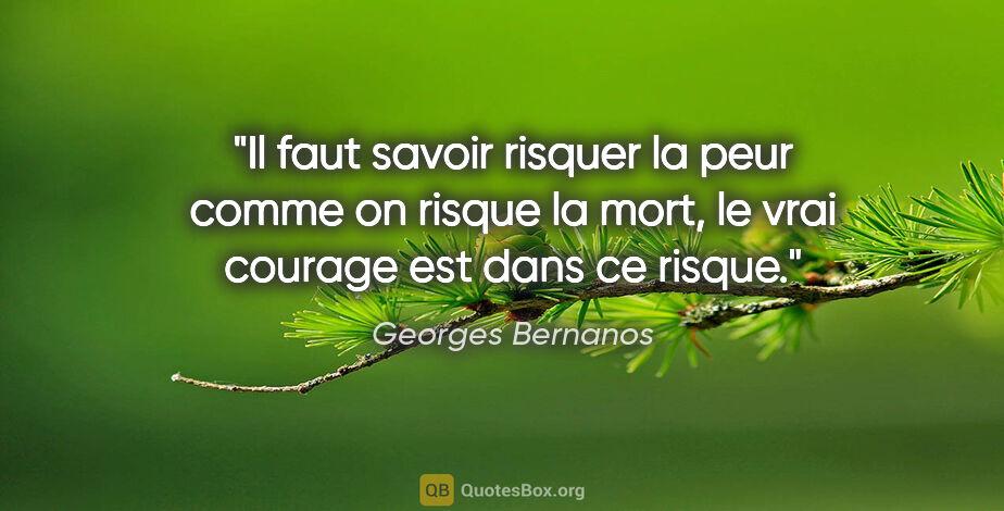 """Georges Bernanos citation: """"Il faut savoir risquer la peur comme on risque la mort, le..."""""""