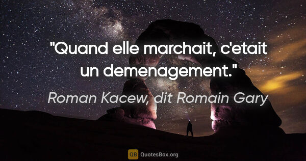 "Roman Kacew, dit Romain Gary citation: ""Quand elle marchait, c'etait un demenagement."""