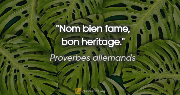 "Proverbes allemands citation: ""Nom bien fame, bon heritage."""