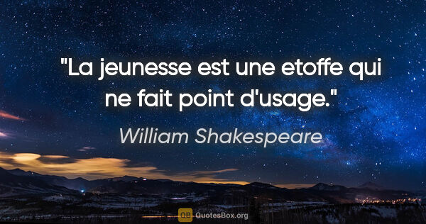 "William Shakespeare citation: ""La jeunesse est une etoffe qui ne fait point d'usage."""