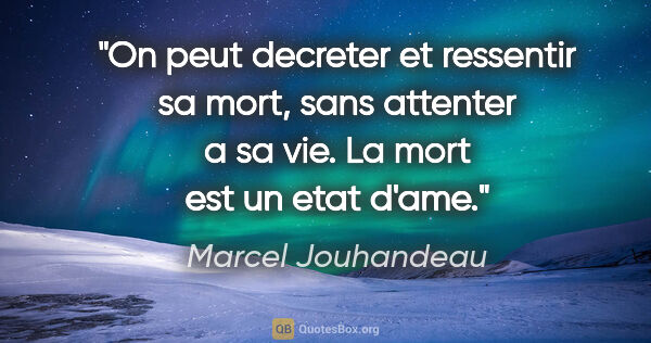 "Marcel Jouhandeau citation: ""On peut decreter et ressentir sa mort, sans attenter a sa vie...."""