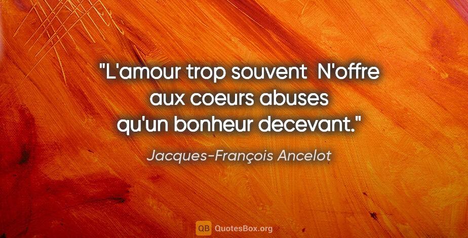 """Jacques-François Ancelot citation: """"L'amour trop souvent  N'offre aux coeurs abuses qu'un bonheur..."""""""
