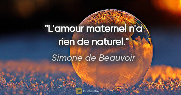 "Simone de Beauvoir citation: ""L'amour maternel n'a rien de naturel."""