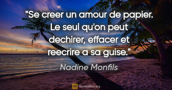 "Nadine Monfils citation: ""Se creer un amour de papier. Le seul qu'on peut dechirer,..."""