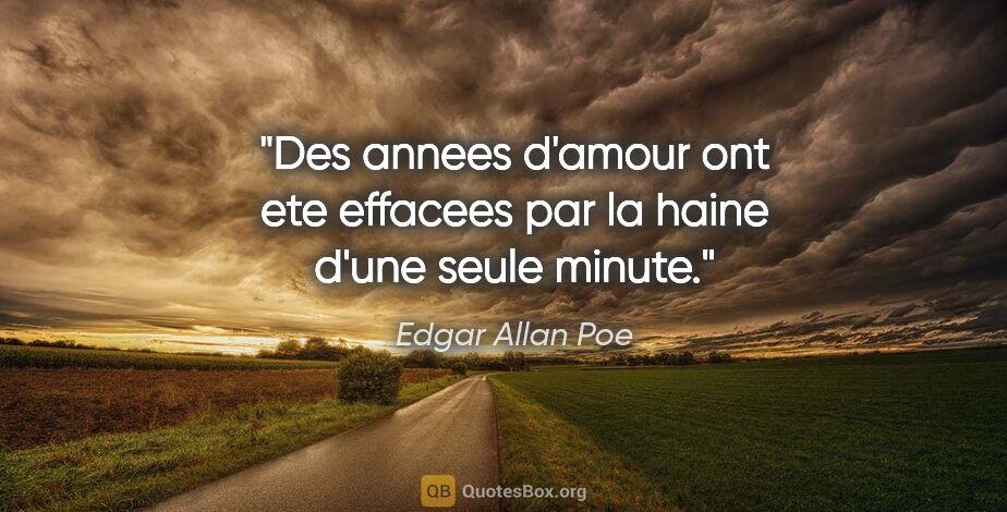 """Edgar Allan Poe citation: """"Des annees d'amour ont ete effacees par la haine d'une seule..."""""""