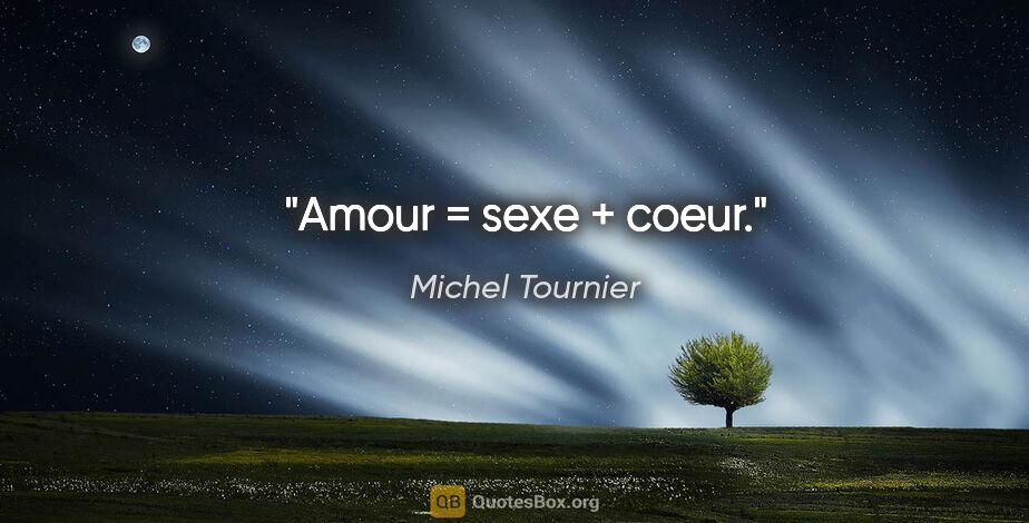 """Michel Tournier citation: """"Amour = sexe + coeur."""""""
