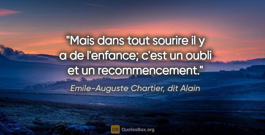 """Emile-Auguste Chartier, dit Alain citation: """"Mais dans tout sourire il y a de l'enfance; c'est un oubli et..."""""""