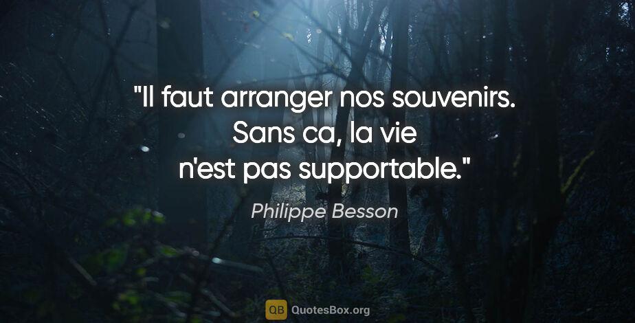"""Philippe Besson citation: """"Il faut arranger nos souvenirs. Sans ca, la vie n'est pas..."""""""