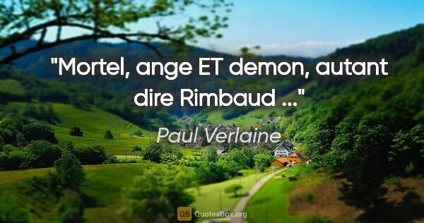 "Paul Verlaine citation: ""Mortel, ange ET demon, autant dire Rimbaud ..."""