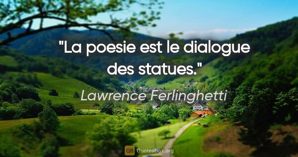 "Lawrence Ferlinghetti citation: ""La poesie est le dialogue des statues."""