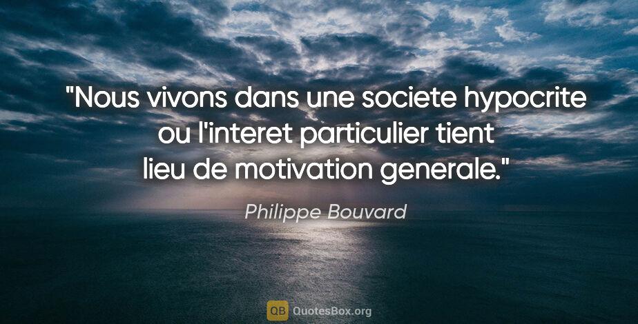 """Philippe Bouvard citation: """"Nous vivons dans une societe hypocrite ou l'interet..."""""""
