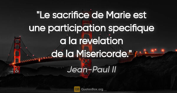 "Jean-Paul II citation: ""Le sacrifice de Marie est une participation specifique a la..."""