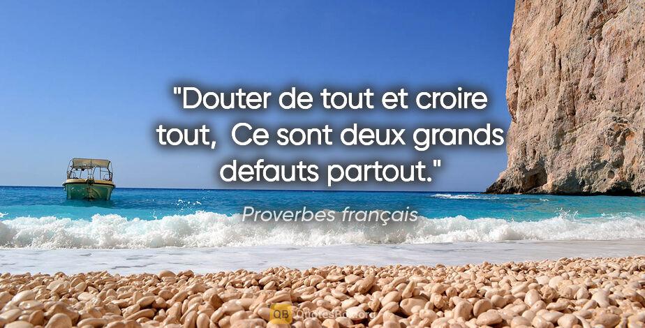 """Proverbes français citation: """"Douter de tout et croire tout,  Ce sont deux grands defauts..."""""""