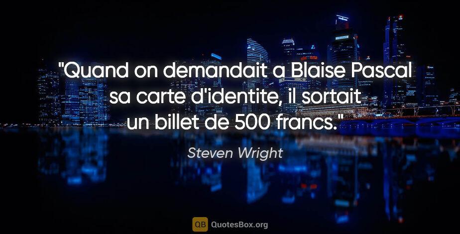"""Steven Wright citation: """"Quand on demandait a Blaise Pascal sa carte d'identite, il..."""""""