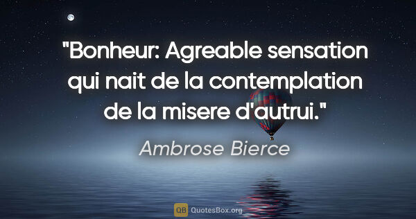 "Ambrose Bierce citation: ""Bonheur: Agreable sensation qui nait de la contemplation de la..."""