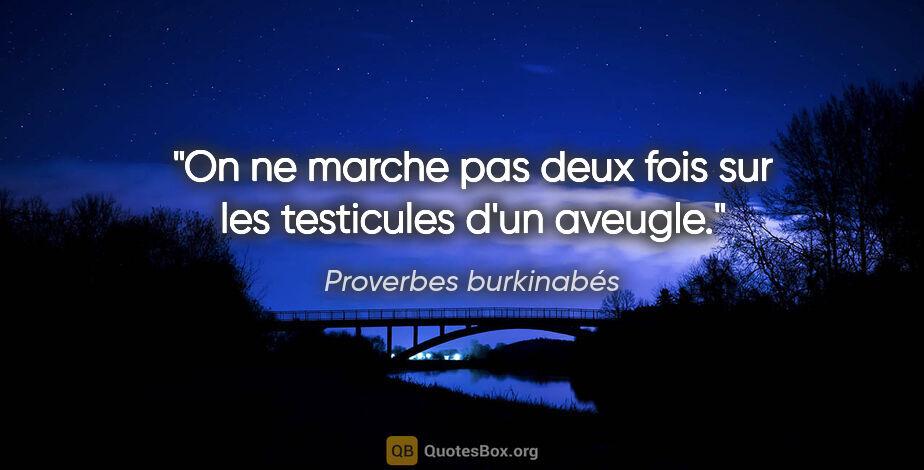 """Proverbes burkinabés citation: """"On ne marche pas deux fois sur les testicules d'un aveugle."""""""