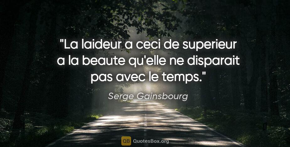 """Serge Gainsbourg citation: """"La laideur a ceci de superieur a la beaute qu'elle ne..."""""""