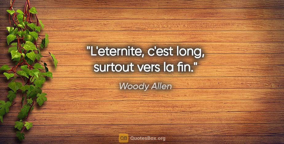 """Woody Allen citation: """"L'eternite, c'est long, surtout vers la fin."""""""
