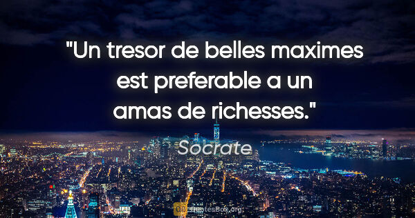 "Socrate citation: ""Un tresor de belles maximes est preferable a un amas de..."""