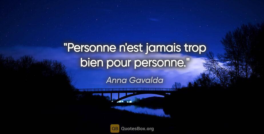 """Anna Gavalda citation: """"Personne n'est jamais trop bien pour personne."""""""