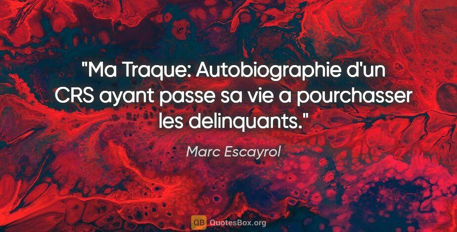"""Marc Escayrol citation: """"Ma Traque: Autobiographie d'un CRS ayant passe sa vie a..."""""""