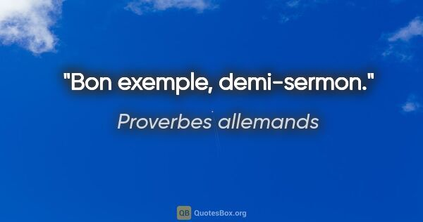 "Proverbes allemands citation: ""Bon exemple, demi-sermon."""