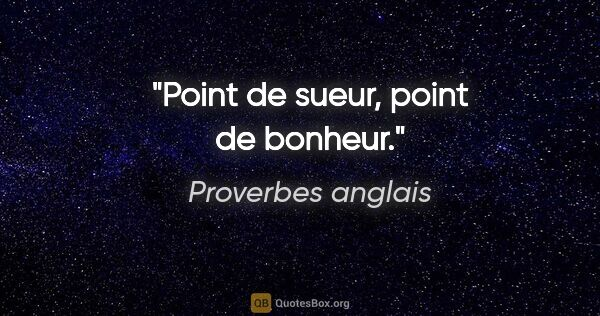 "Proverbes anglais citation: ""Point de sueur, point de bonheur."""