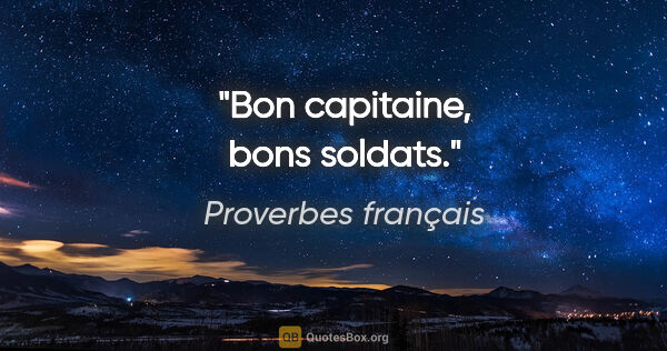 "Proverbes français citation: ""Bon capitaine, bons soldats."""