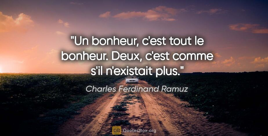 """Charles Ferdinand Ramuz citation: """"Un bonheur, c'est tout le bonheur. Deux, c'est comme s'il..."""""""