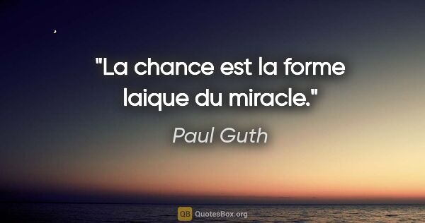 "Paul Guth citation: ""La chance est la forme laique du miracle."""