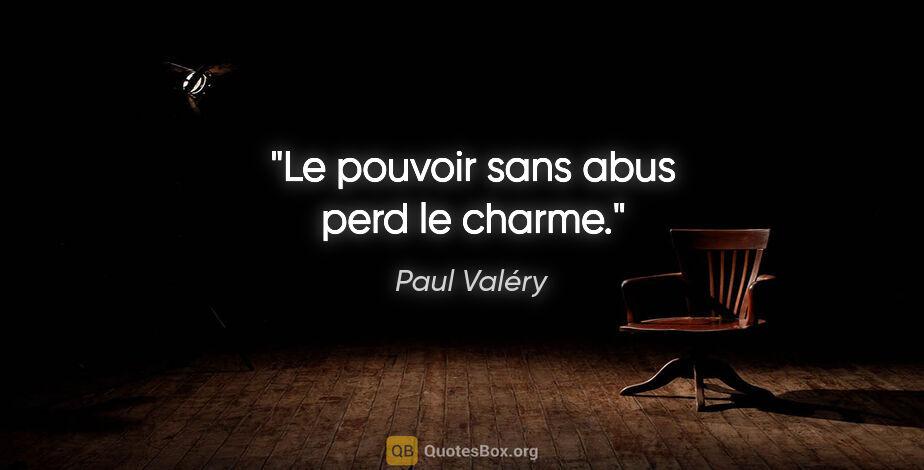 """Paul Valéry citation: """"Le pouvoir sans abus perd le charme."""""""