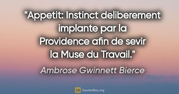"Ambrose Gwinnett Bierce citation: ""Appetit: Instinct deliberement implante par la Providence afin..."""